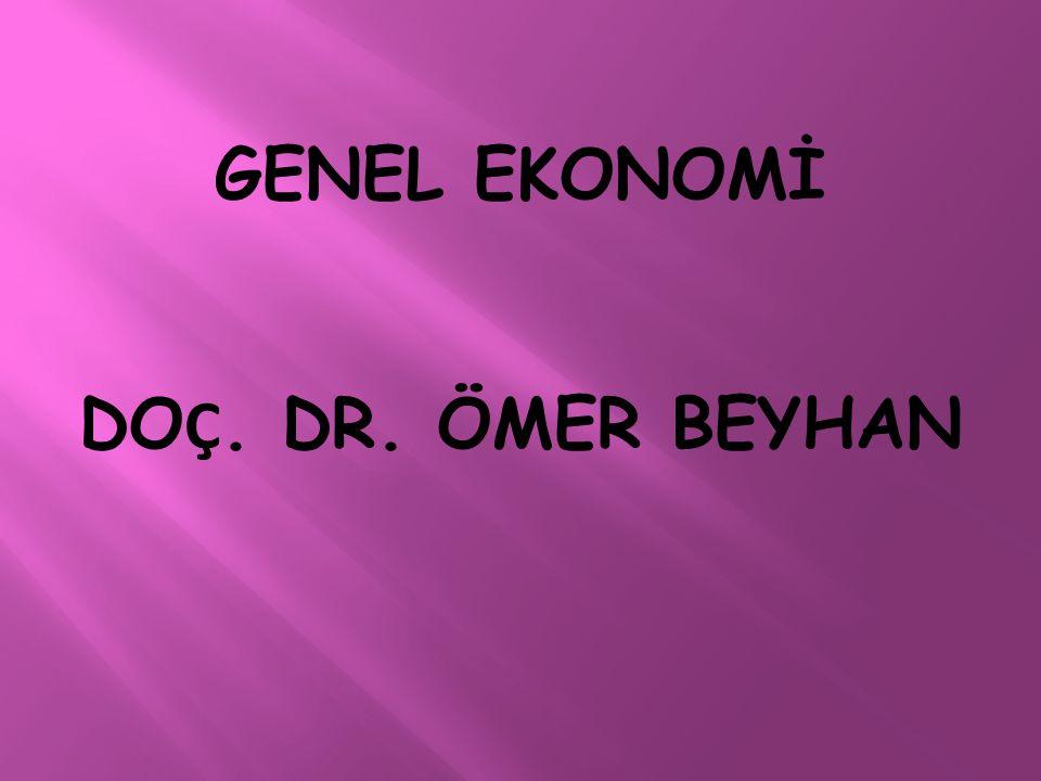 GENEL EKONOMİ DOÇ. DR. ÖMER BEYHAN