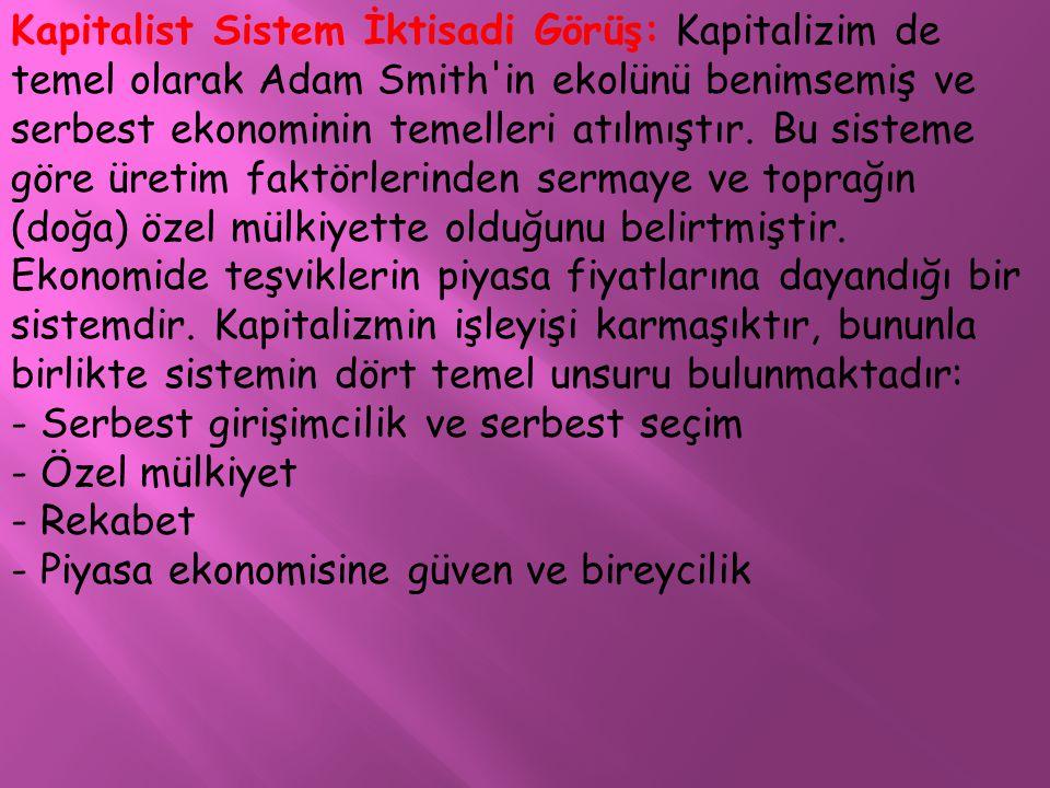 Kapitalist Sistem İktisadi Görüş: Kapitalizim de temel olarak Adam Smith in ekolünü benimsemiş ve serbest ekonominin temelleri atılmıştır.