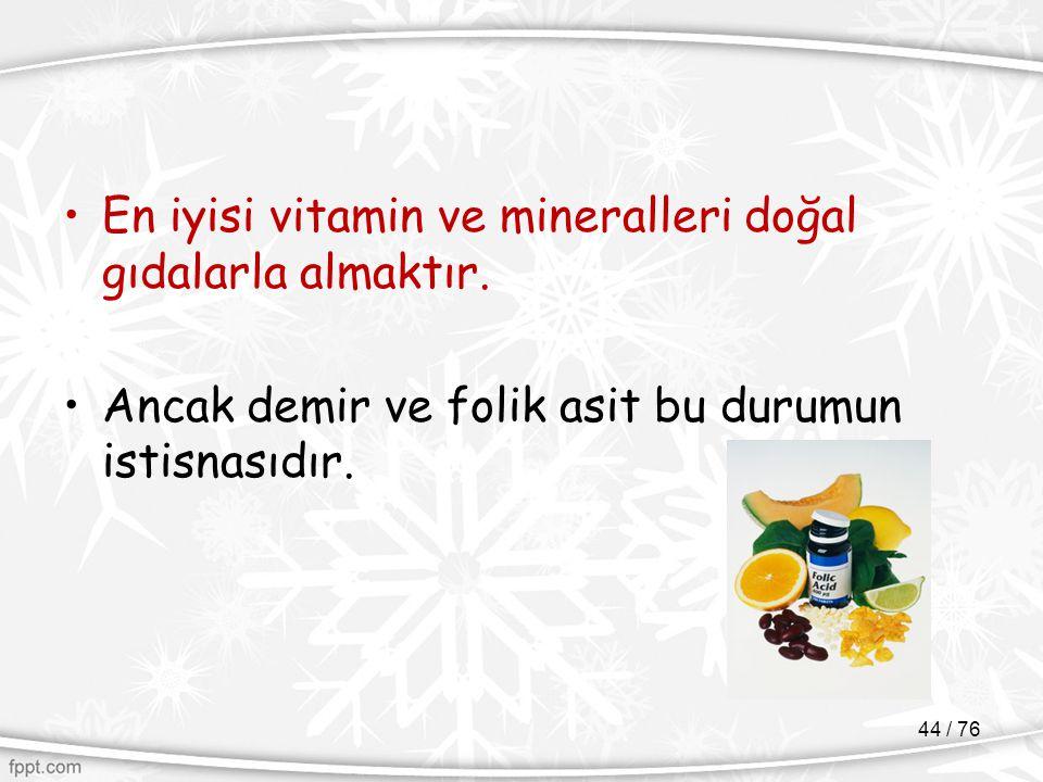En iyisi vitamin ve mineralleri doğal gıdalarla almaktır.