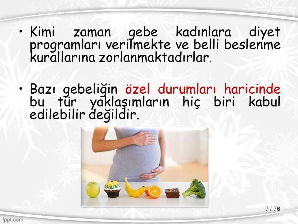 Kimi zaman gebe kadınlara diyet programları verilmekte ve belli beslenme kurallarına zorlanmaktadırlar.