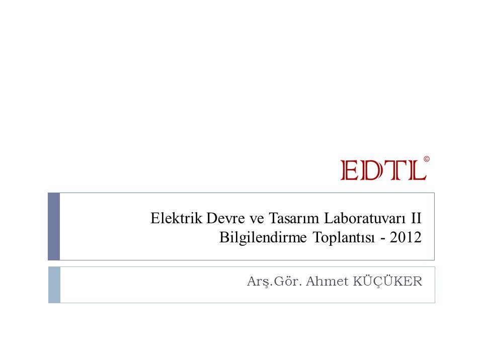 Elektrik Devre ve Tasarım Laboratuvarı II Bilgilendirme Toplantısı - 2012