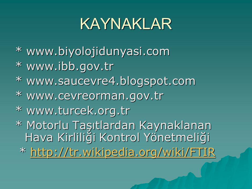 KAYNAKLAR * www.biyolojidunyasi.com * www.ibb.gov.tr