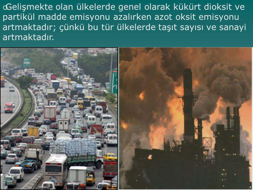 Gelişmekte olan ülkelerde genel olarak kükürt dioksit ve partikül madde emisyonu azalırken azot oksit emisyonu artmaktadır; çünkü bu tür ülkelerde taşıt sayısı ve sanayi artmaktadır.