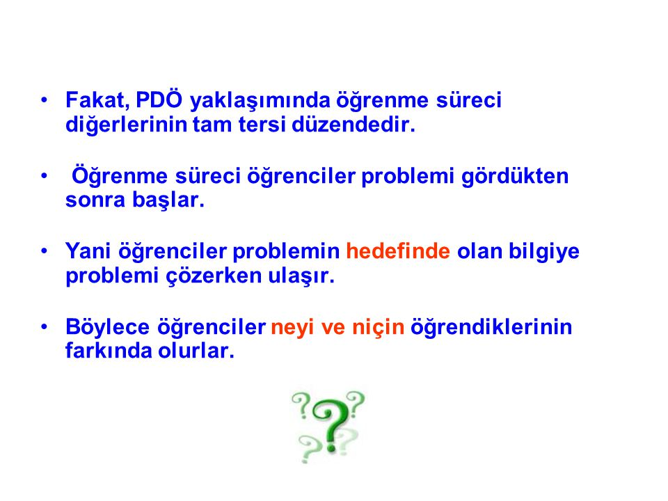 Fakat, PDÖ yaklaşımında öğrenme süreci diğerlerinin tam tersi düzendedir.