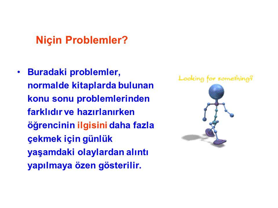 Niçin Problemler Buradaki problemler, normalde kitaplarda bulunan