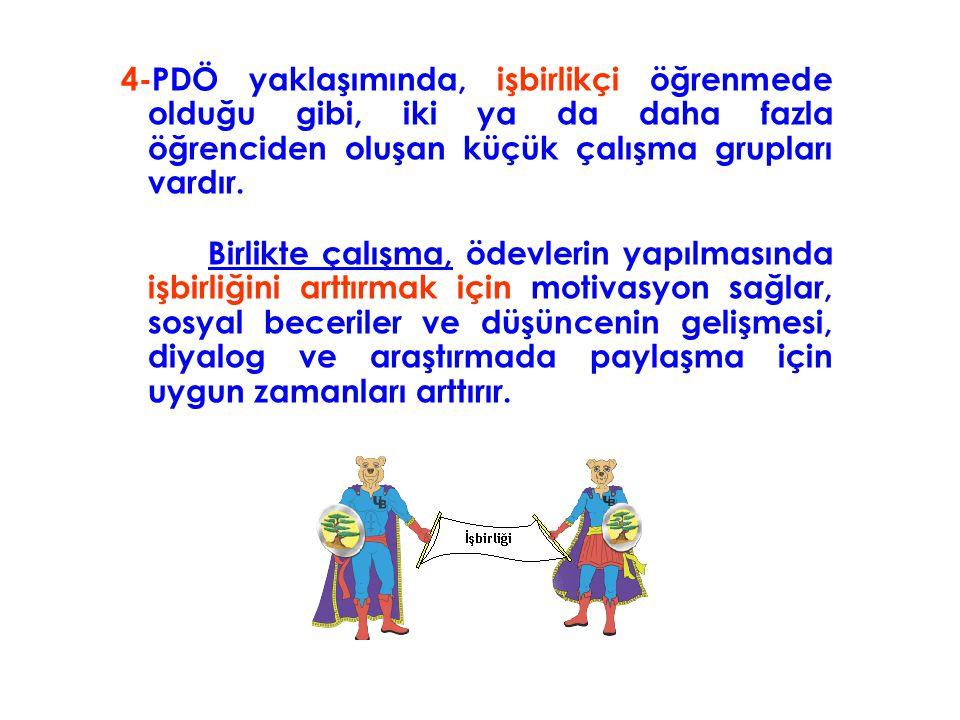 4-PDÖ yaklaşımında, işbirlikçi öğrenmede olduğu gibi, iki ya da daha fazla öğrenciden oluşan küçük çalışma grupları vardır.
