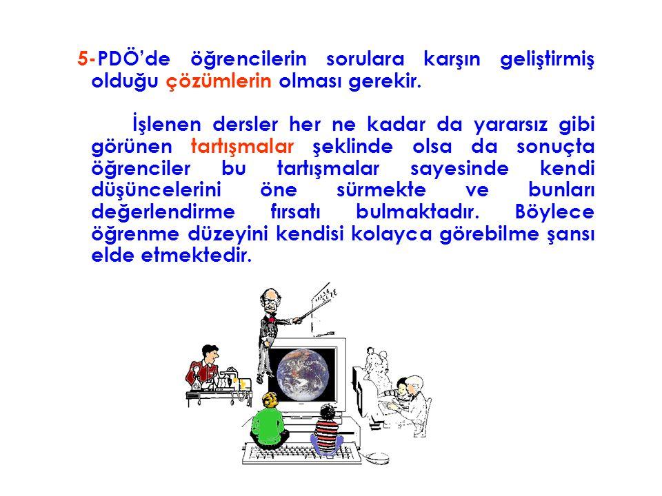 5-PDÖ'de öğrencilerin sorulara karşın geliştirmiş olduğu çözümlerin olması gerekir.