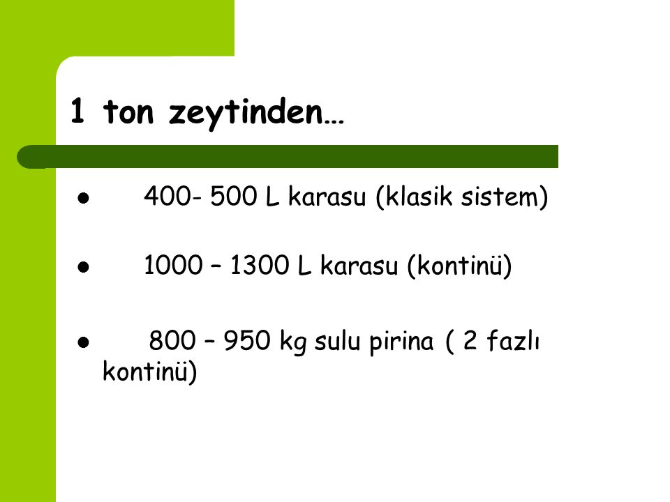 1 ton zeytinden… 400- 500 L karasu (klasik sistem)