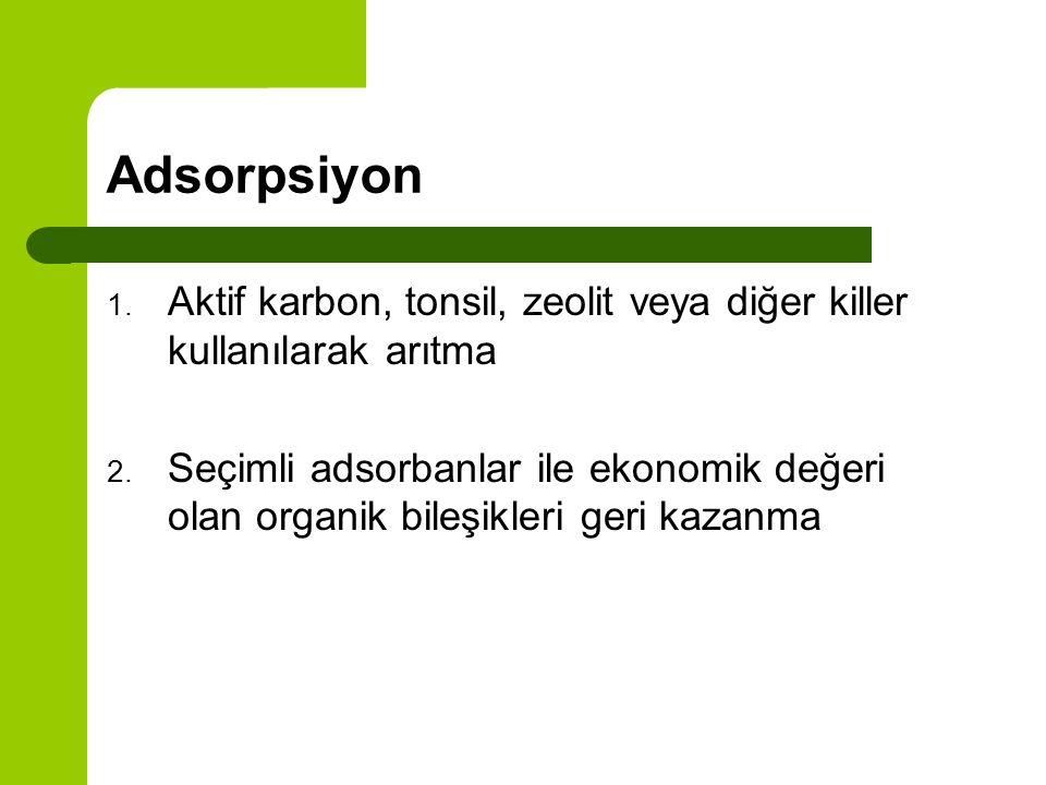 Adsorpsiyon Aktif karbon, tonsil, zeolit veya diğer killer kullanılarak arıtma.