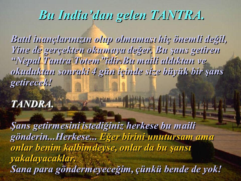 Bu India'dan gelen TANTRA.