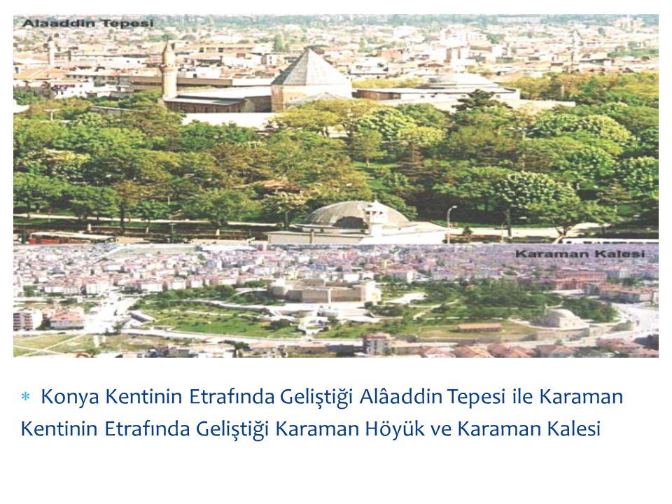 Konya Kentinin Etrafında Geliştiği Alâaddin Tepesi ile Karaman