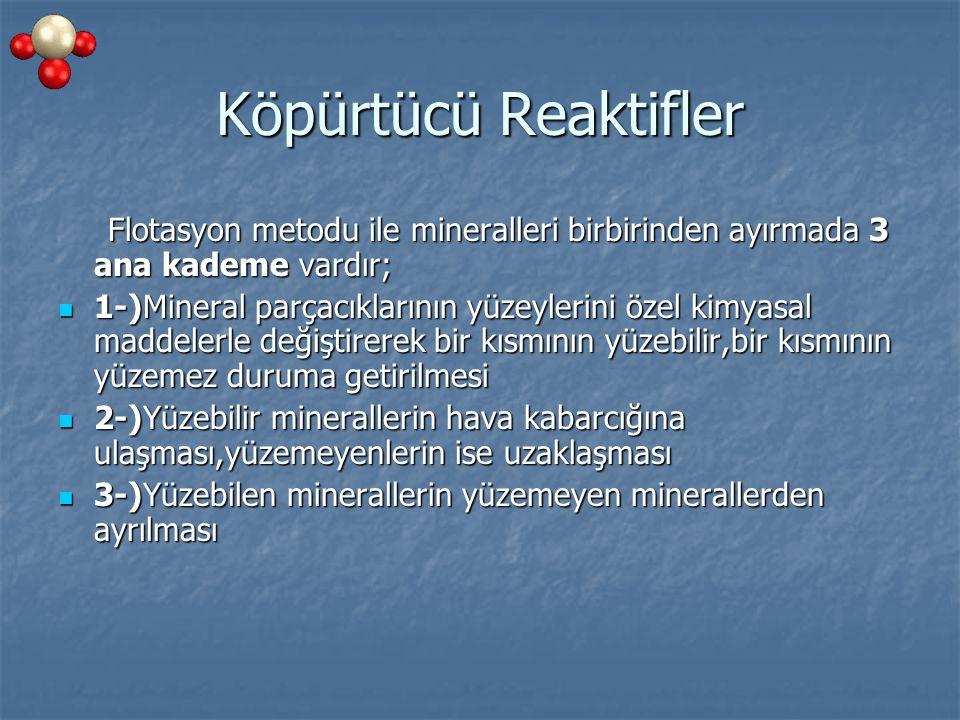 Köpürtücü Reaktifler Flotasyon metodu ile mineralleri birbirinden ayırmada 3 ana kademe vardır;