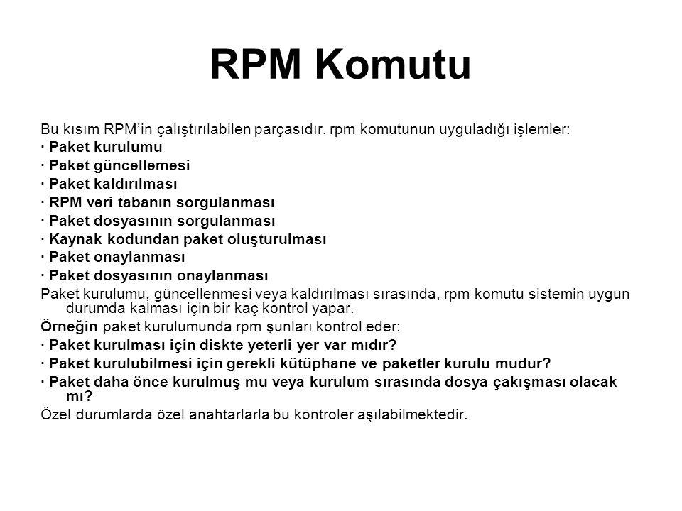 RPM Komutu Bu kısım RPM'in çalıştırılabilen parçasıdır. rpm komutunun uyguladığı işlemler: · Paket kurulumu.
