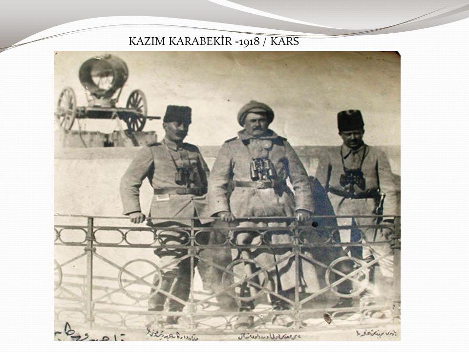 KAZIM KARABEKİR -1918 / KARS