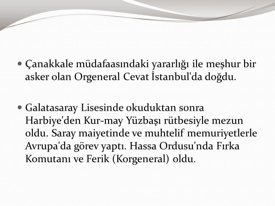 Çanakkale müdafaasındaki yararlığı ile meşhur bir asker olan Orgeneral Cevat İstanbul da doğdu.