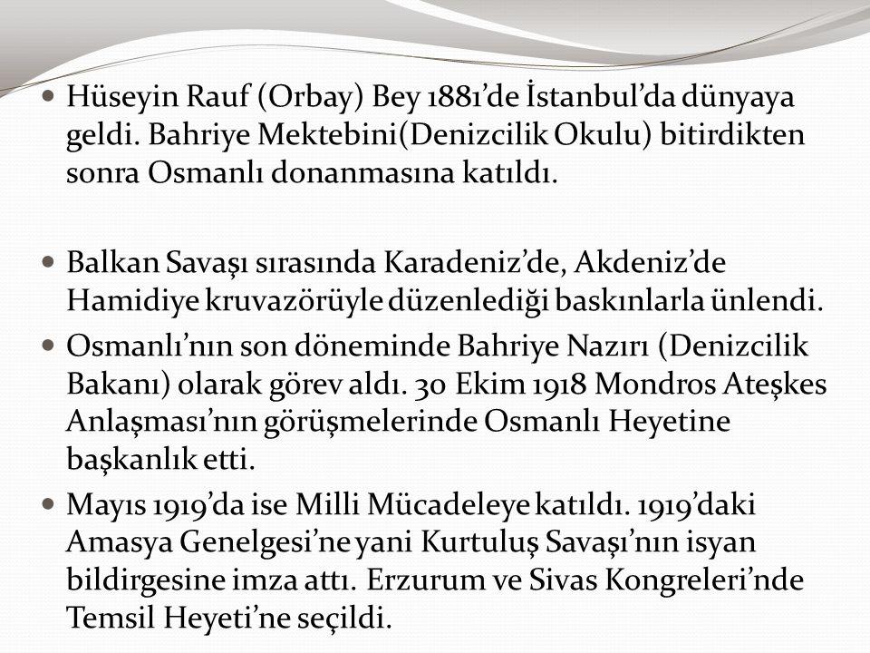 Hüseyin Rauf (Orbay) Bey 1881'de İstanbul'da dünyaya geldi