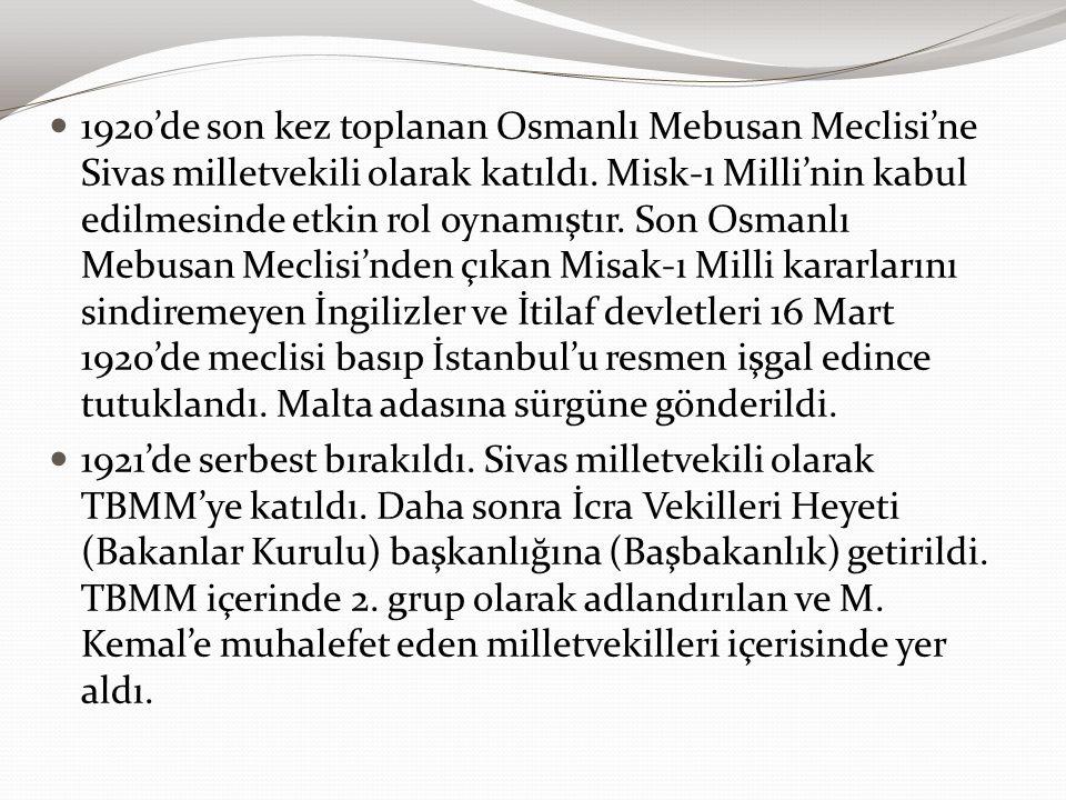 1920'de son kez toplanan Osmanlı Mebusan Meclisi'ne Sivas milletvekili olarak katıldı. Misk-ı Milli'nin kabul edilmesinde etkin rol oynamıştır. Son Osmanlı Mebusan Meclisi'nden çıkan Misak-ı Milli kararlarını sindiremeyen İngilizler ve İtilaf devletleri 16 Mart 1920'de meclisi basıp İstanbul'u resmen işgal edince tutuklandı. Malta adasına sürgüne gönderildi.