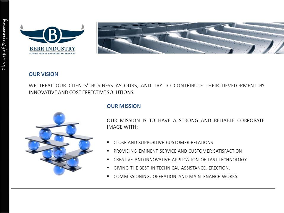 OUR VISION WE TREAT OUR CLIENTS' BUSINESS AS OURS, AND TRY TO CONTRIBUTE THEIR DEVELOPMENT BY INNOVATIVE AND COST EFFECTIVE SOLUTIONS.