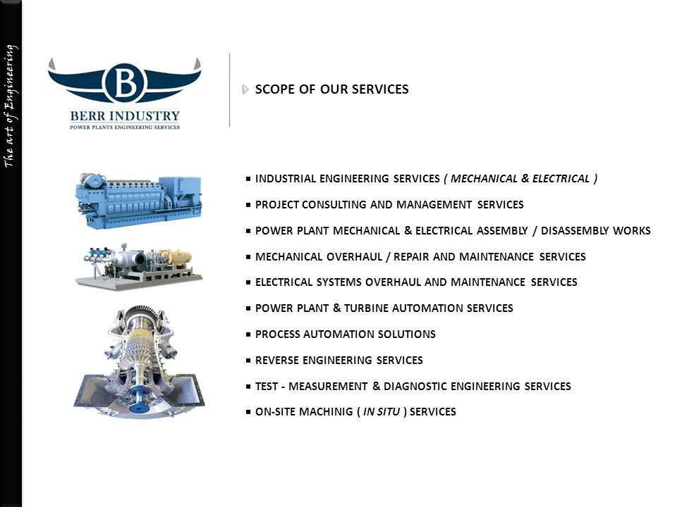 SCOPE OF OUR SERVICES INDUSTRIAL ENGINEERING SERVICES ( MECHANICAL & ELECTRICAL ) PROJECT CONSULTING AND MANAGEMENT SERVICES.