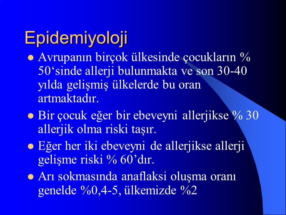 Epidemiyoloji Avrupanın birçok ülkesinde çocukların % 50'sinde allerji bulunmakta ve son 30-40 yılda gelişmiş ülkelerde bu oran artmaktadır.