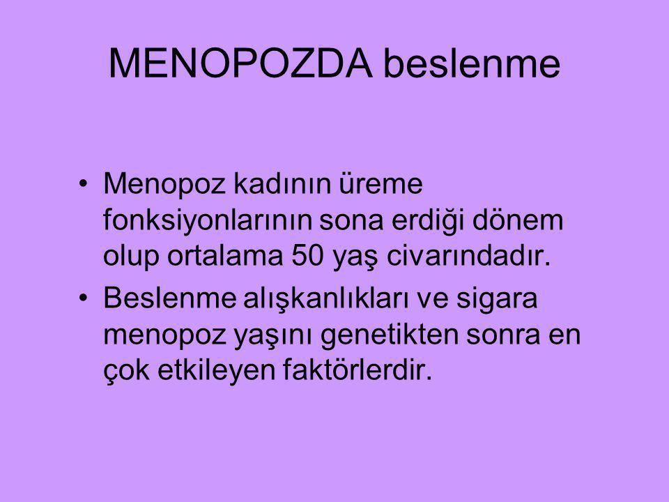 MENOPOZDA beslenme Menopoz kadının üreme fonksiyonlarının sona erdiği dönem olup ortalama 50 yaş civarındadır.
