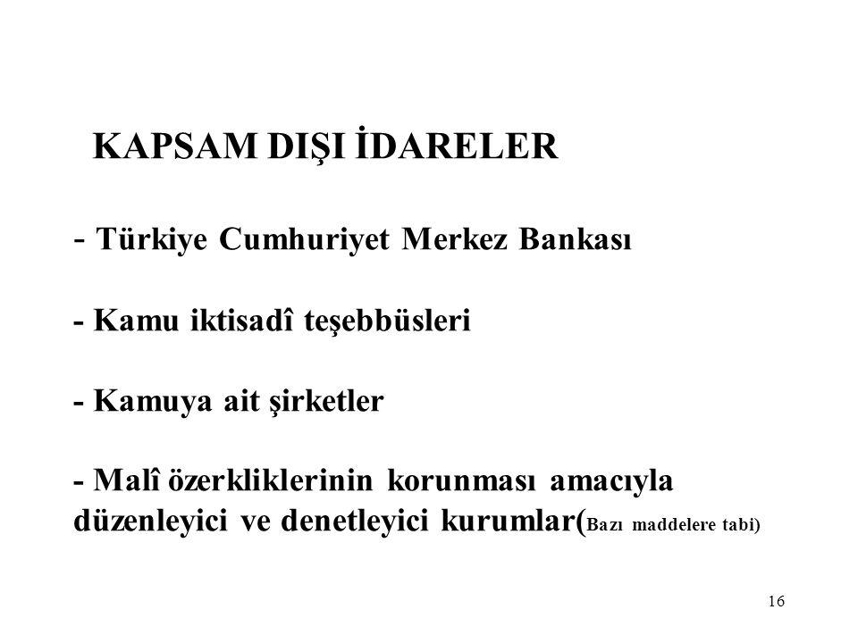 KAPSAM DIŞI İDARELER - Türkiye Cumhuriyet Merkez Bankası - Kamu iktisadî teşebbüsleri - Kamuya ait şirketler - Malî özerkliklerinin korunması amacıyla düzenleyici ve denetleyici kurumlar(Bazı maddelere tabi)