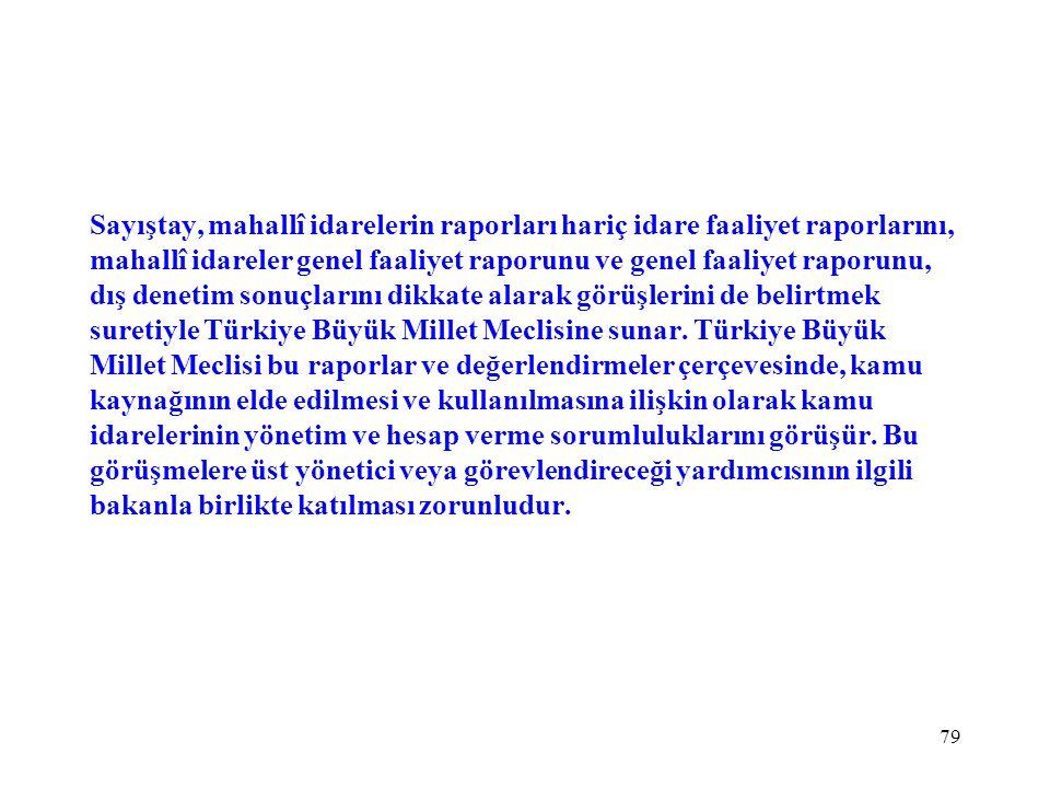 Sayıştay, mahallî idarelerin raporları hariç idare faaliyet raporlarını, mahallî idareler genel faaliyet raporunu ve genel faaliyet raporunu, dış denetim sonuçlarını dikkate alarak görüşlerini de belirtmek suretiyle Türkiye Büyük Millet Meclisine sunar.