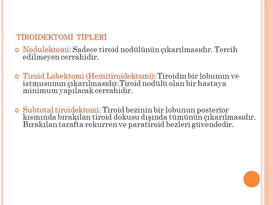 TİROİDEKTOMİ TİPLERİ Nodulektomi: Sadece tiroid nodülünün çıkarılmasıdır. Tercih edilmeyen cerrahidir.