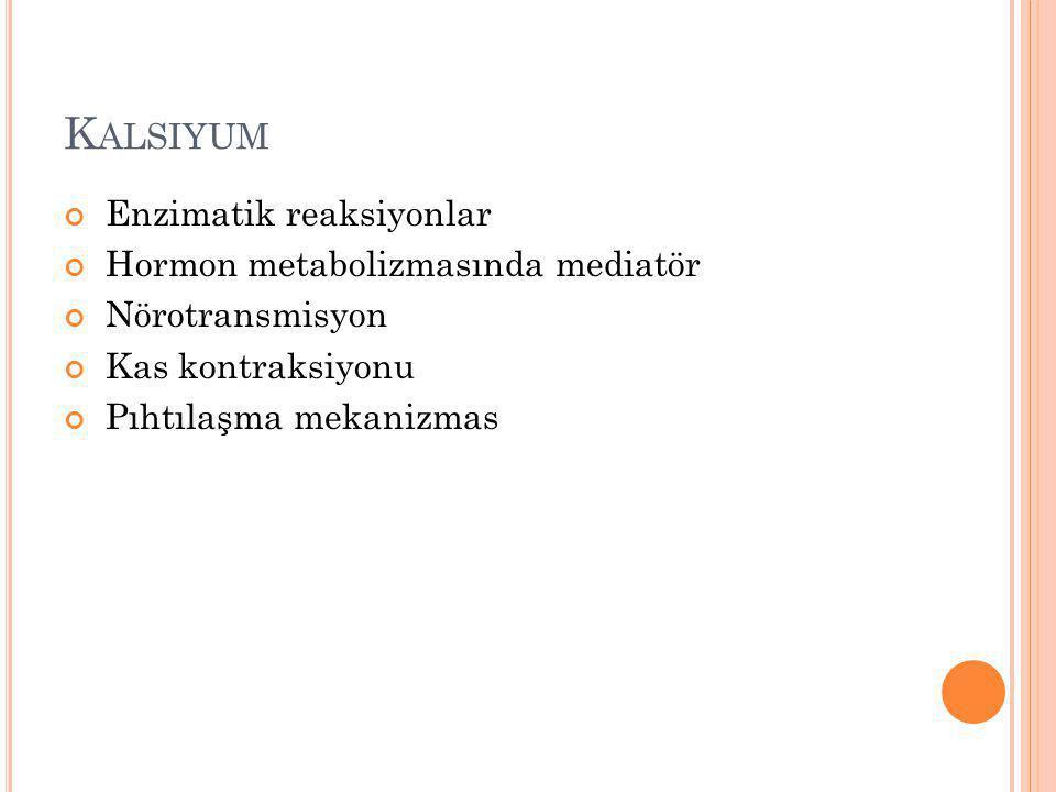 Kalsiyum Enzimatik reaksiyonlar Hormon metabolizmasında mediatör