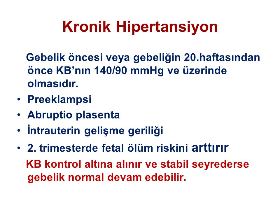 Kronik Hipertansiyon Gebelik öncesi veya gebeliğin 20.haftasından önce KB'nın 140/90 mmHg ve üzerinde olmasıdır.