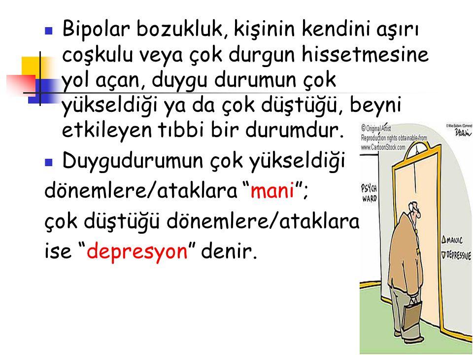 Bipolar bozukluk, kişinin kendini aşırı coşkulu veya çok durgun hissetmesine yol açan, duygu durumun çok yükseldiği ya da çok düştüğü, beyni etkileyen tıbbi bir durumdur.