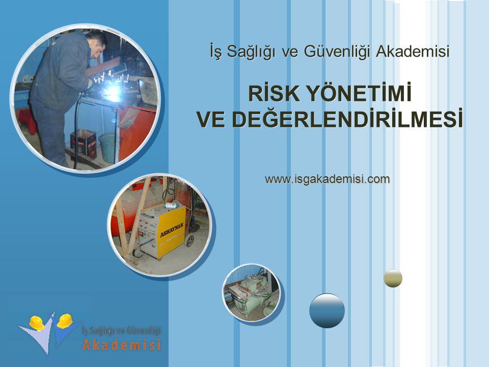 İş Sağlığı ve Güvenliği Akademisi RİSK YÖNETİMİ VE DEĞERLENDİRİLMESİ