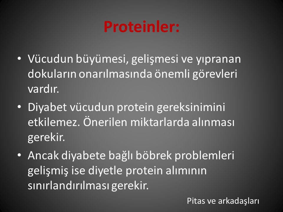 Proteinler: Vücudun büyümesi, gelişmesi ve yıpranan dokuların onarılmasında önemli görevleri vardır.