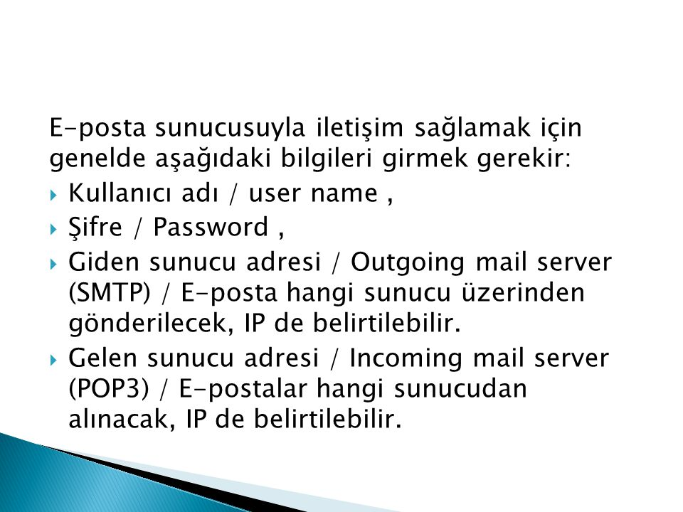 E-posta sunucusuyla iletişim sağlamak için genelde aşağıdaki bilgileri girmek gerekir: