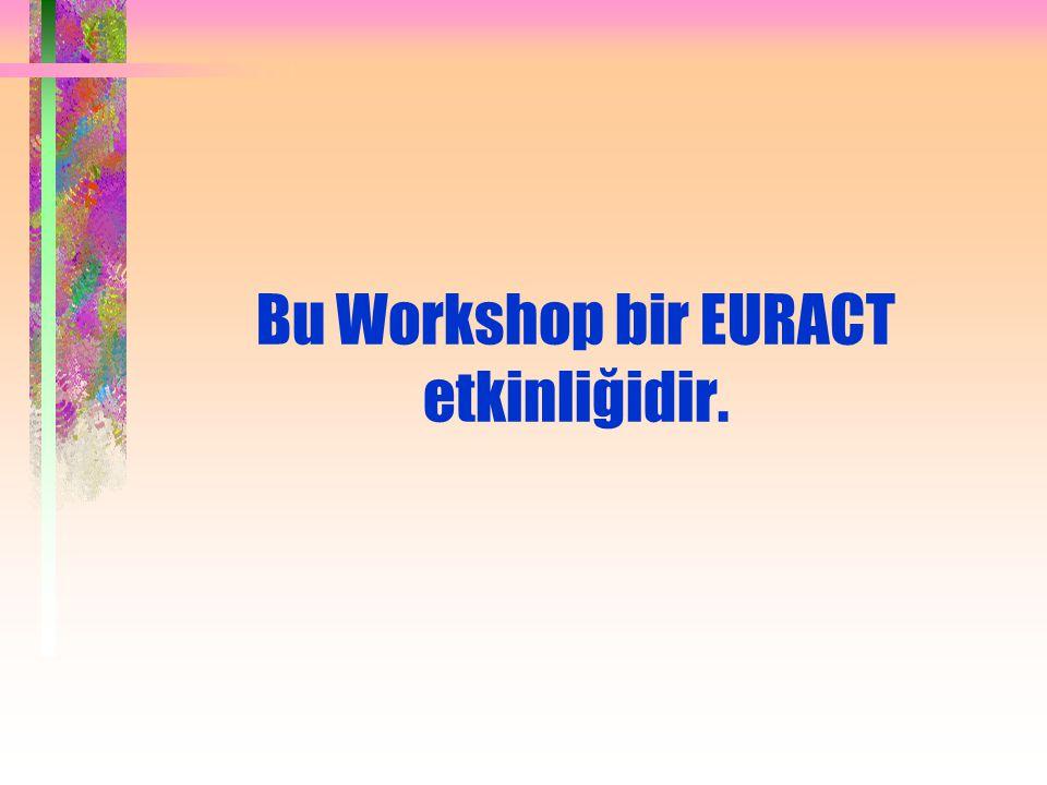Bu Workshop bir EURACT etkinliğidir.