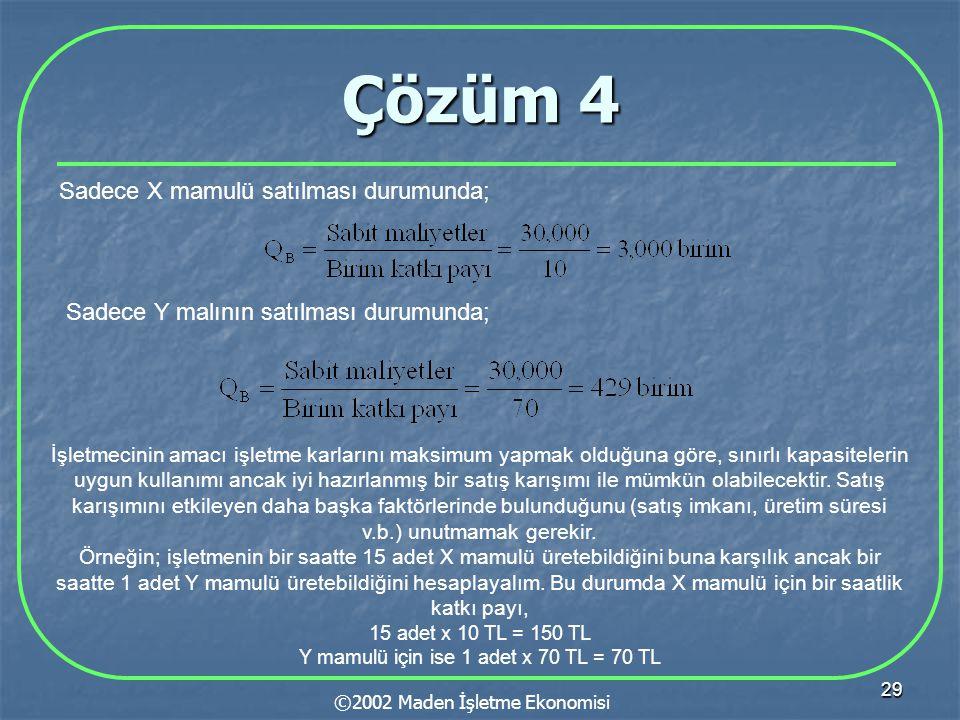 Çözüm 4 Sadece X mamulü satılması durumunda;