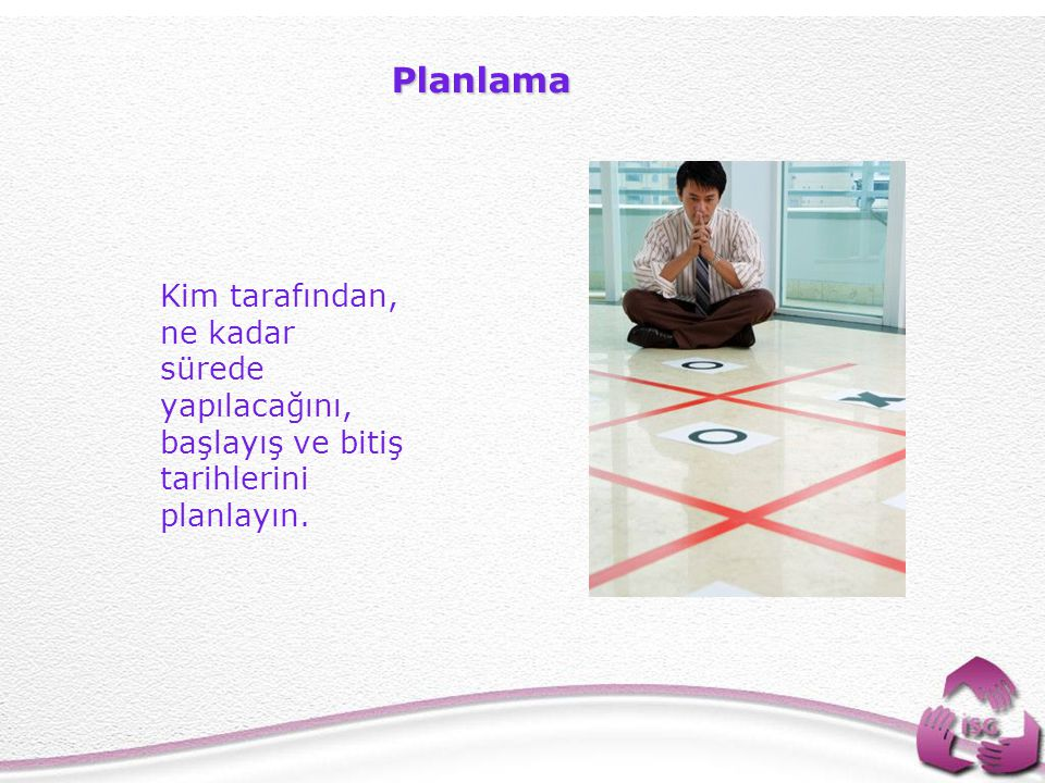 Planlama Kim tarafından, ne kadar sürede yapılacağını, başlayış ve bitiş tarihlerini planlayın.