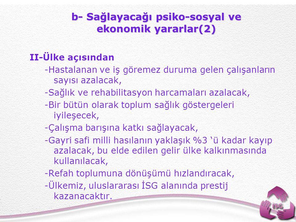 b- Sağlayacağı psiko-sosyal ve ekonomik yararlar(2)