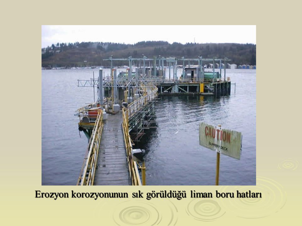 Erozyon korozyonunun sık görüldüğü liman boru hatları