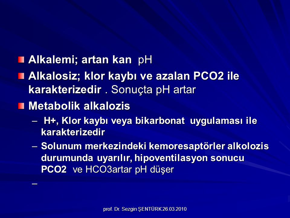 Alkalemi; artan kan pH Alkalosiz; klor kaybı ve azalan PCO2 ile karakterizedir . Sonuçta pH artar.