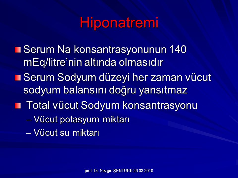 Hiponatremi Serum Na konsantrasyonunun 140 mEq/litre'nin altında olmasıdır. Serum Sodyum düzeyi her zaman vücut sodyum balansını doğru yansıtmaz.