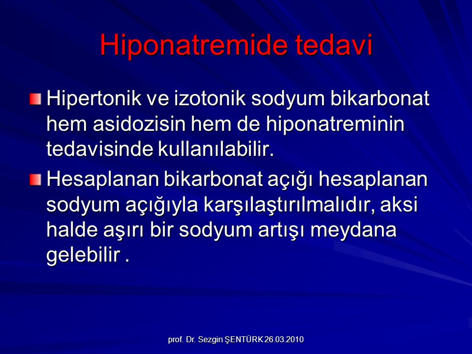 Hiponatremide tedavi Hipertonik ve izotonik sodyum bikarbonat hem asidozisin hem de hiponatreminin tedavisinde kullanılabilir.