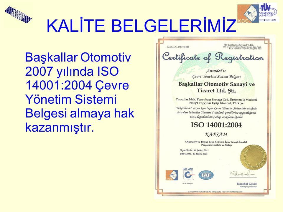 KALİTE BELGELERİMİZ Başkallar Otomotiv 2007 yılında ISO 14001:2004 Çevre Yönetim Sistemi Belgesi almaya hak kazanmıştır.