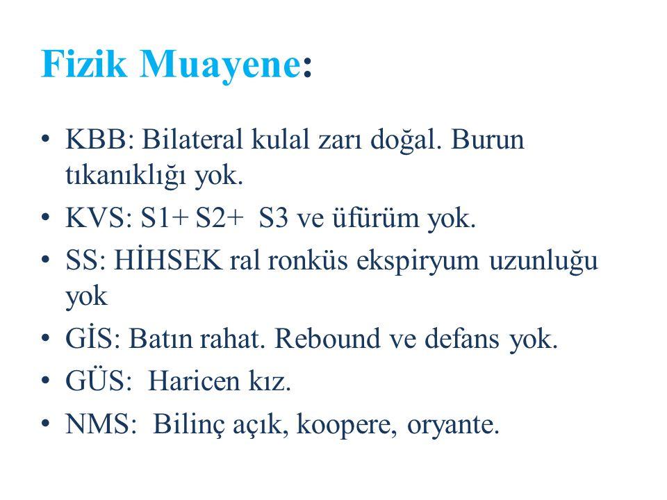 Fizik Muayene: KBB: Bilateral kulal zarı doğal. Burun tıkanıklığı yok.