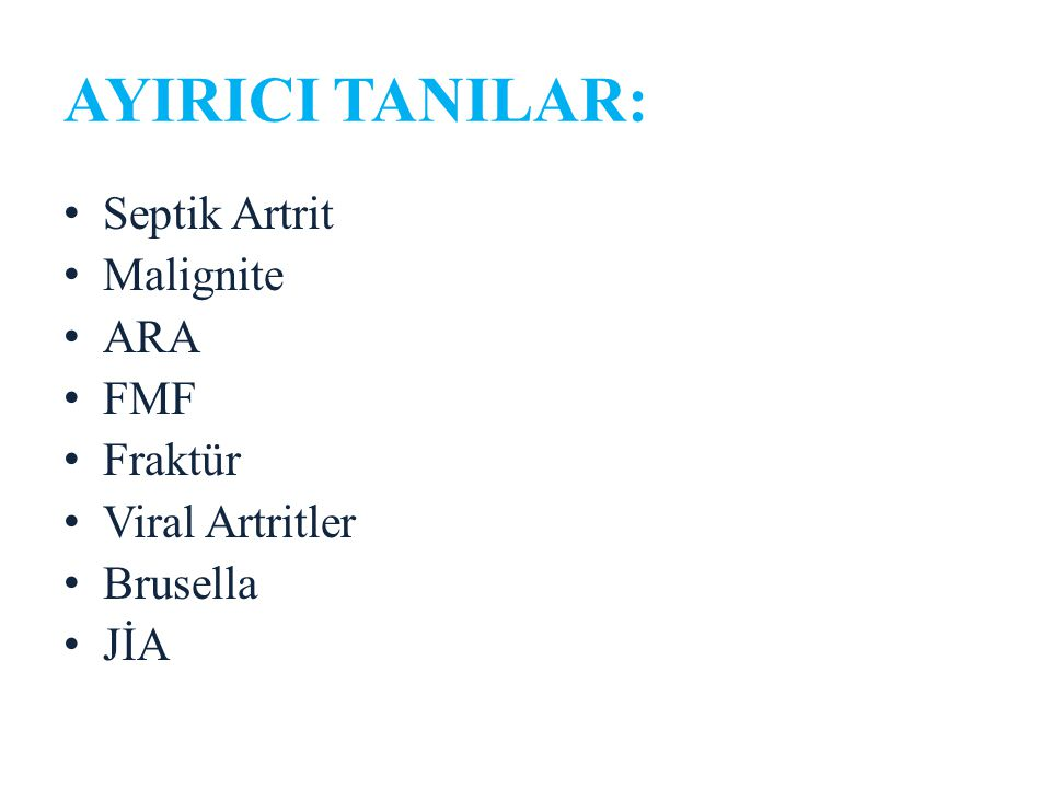 AYIRICI TANILAR: Septik Artrit Malignite ARA FMF Fraktür