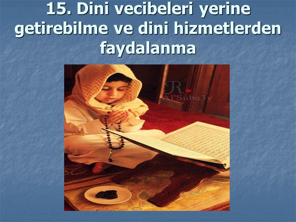 15. Dini vecibeleri yerine getirebilme ve dini hizmetlerden faydalanma