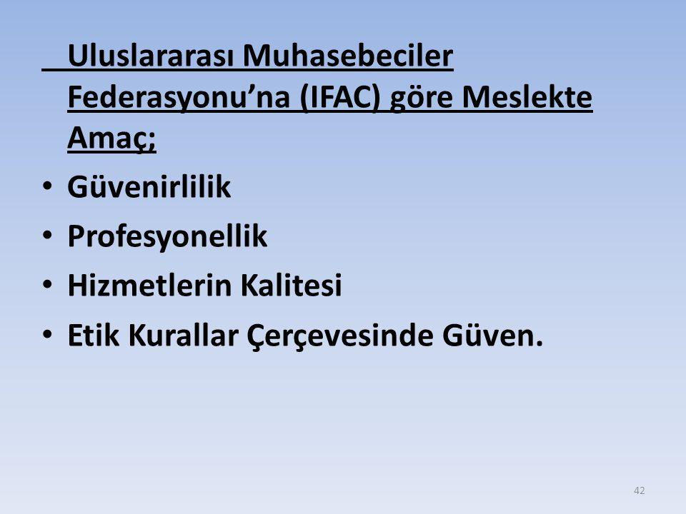 Uluslararası Muhasebeciler Federasyonu'na (IFAC) göre Meslekte Amaç;