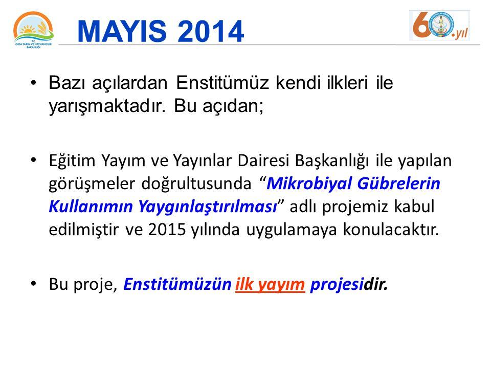 MAYIS 2014 Bazı açılardan Enstitümüz kendi ilkleri ile yarışmaktadır. Bu açıdan;