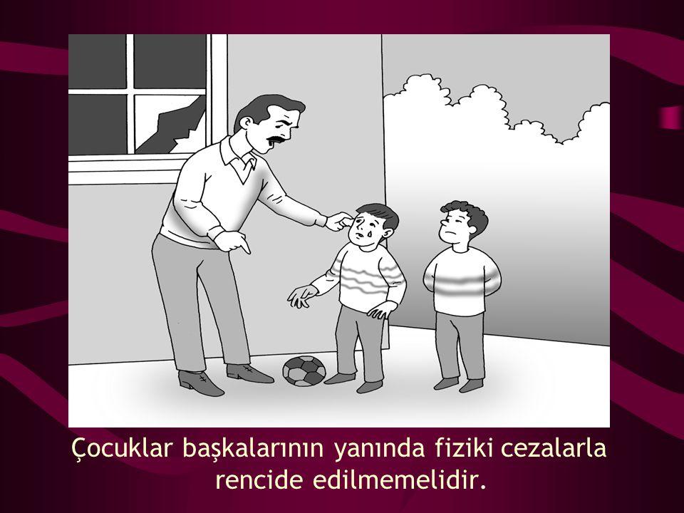 Çocuklar başkalarının yanında fiziki cezalarla rencide edilmemelidir.