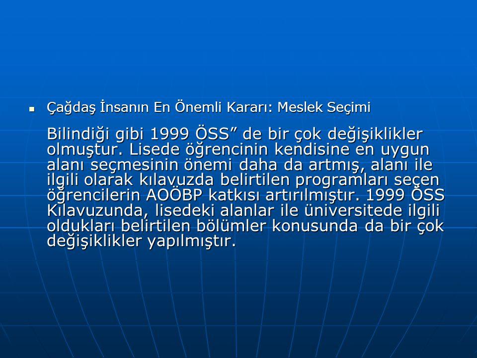 Çağdaş İnsanın En Önemli Kararı: Meslek Seçimi Bilindiği gibi 1999 ÖSS de bir çok değişiklikler olmuştur.